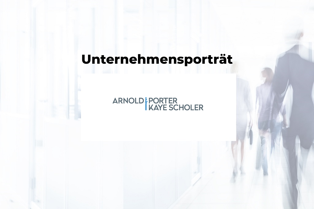 Unternehmensporträt: Arnold & Porter Kaye Scholer LLP