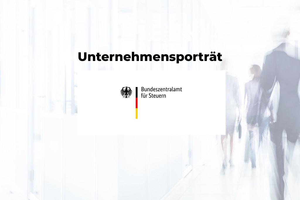 Unternehmensporträt: Bundeszentralamt für Steuern (BZSt)